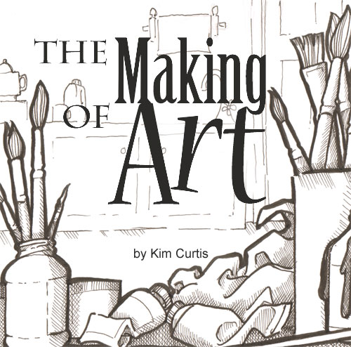 The Making of Art by Kim Curtis